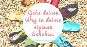 Gehe deinen Weg in deinen eigenen Schuhen