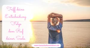 Triff deine Entscheidung - Folge dem Ruf deiner Seele