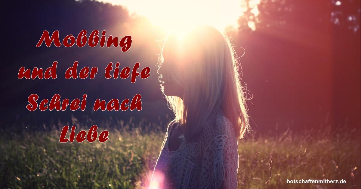 Mobbing und der tiefe Schrei nach Liebe