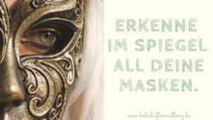 erkenne im spiegel all deine masken Seelenbotschaft