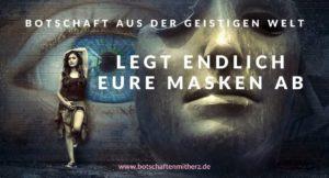 Legt endlich eure Masken ab - Botschaft Geistige Welt
